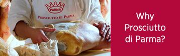 Why Prosciutto di Parma?